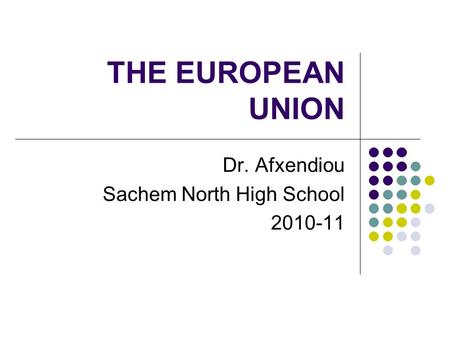THE EUROPEAN UNION Dr. Afxendiou Sachem North High School 2010-11.