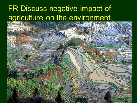 FR Discuss negative impact of agriculture on the environment.