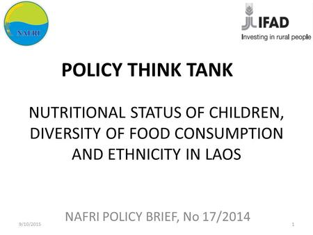 NUTRITIONAL STATUS OF CHILDREN, DIVERSITY OF FOOD CONSUMPTION AND ETHNICITY IN LAOS NAFRI POLICY BRIEF, No 17/2014 POLICY THINK TANK 9/10/20151.
