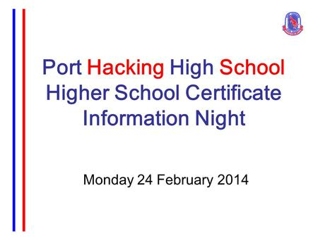 Port Hacking High School Higher School Certificate Information Night Monday 24 February 2014.