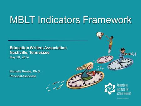 MBLT Indicators Framework Education Writers Association Nashville, Tennessee May 20, 2014 Michelle Renée, Ph.D. Principal Associate Education Writers Association.