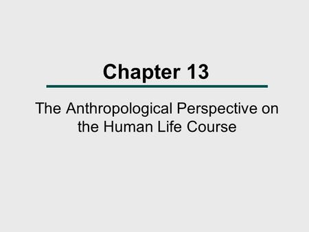 The Anthropological Perspective on the Human Life Course