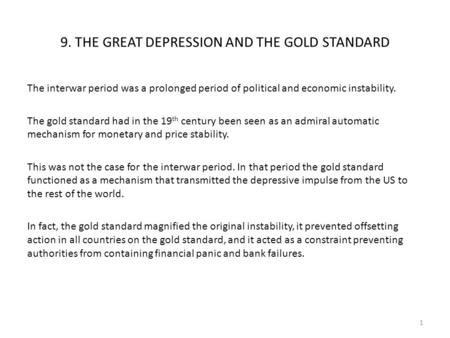 9. THE GREAT DEPRESSION AND THE GOLD STANDARD The interwar period was a prolonged period of political and economic instability. The gold standard had in.