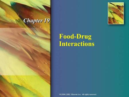 Food-Drug Interactions Chapter 19. © 2004, 2002 Elsevier Inc. All rights reserved. Key Terms n Bioavailability: degree to which a drug or other substance.