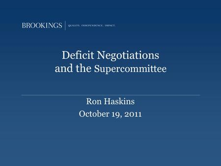 Deficit Negotiations and the Supercommittee Ron Haskins October 19, 2011.