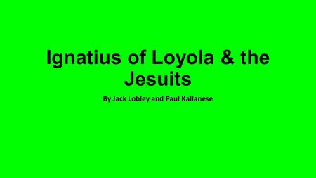 Ignatius of Loyola & the Jesuits By Jack Lobley and Paul Kallanese.