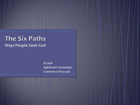 Ways People Seek God R210A Spiritual Formation Lawrence Pascual.