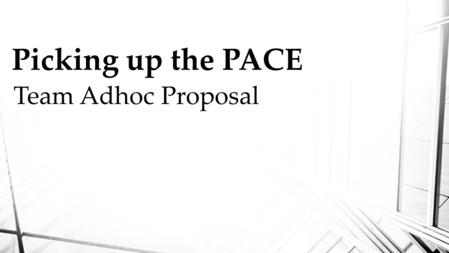 Picking up the PACE Team Adhoc Proposal. Introduction Scaling from city to state level Promoting high enrollment Operating with efficiency Combating financial.