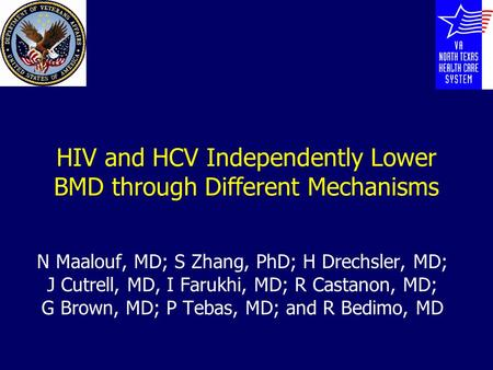 HIV and HCV Independently Lower BMD through Different Mechanisms N Maalouf, MD; S Zhang, PhD; H Drechsler, MD; J Cutrell, MD, I Farukhi, MD; R Castanon,