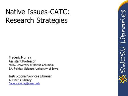 Native Issues-CATC: Research Strategies Frederic Murray Assistant Professor MLIS, University of British Columbia BA, Political Science, University of Iowa.