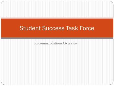 Recommendations Overview Student Success Task Force.