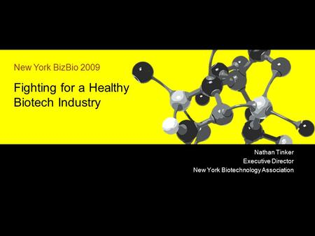 Nathan Tinker Executive Director New York Biotechnology Association New York BizBio 2009 Fighting for a Healthy Biotech Industry.