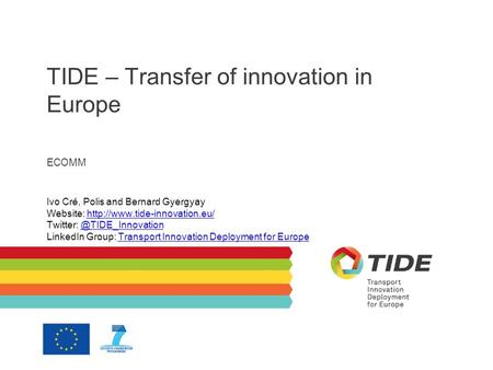 TIDE – Transfer of innovation in Europe ECOMM Ivo Cré, Polis and Bernard Gyergyay Website: