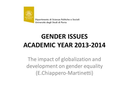 GENDER ISSUES ACADEMIC YEAR 2013-2014 The impact of globalization and development on gender equality (E.Chiappero-Martinetti)