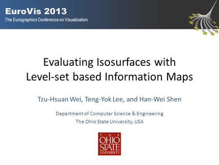EuroVis 2013 The Eurographics Conference on Visualization Evaluating Isosurfaces with Level-set based Information Maps Tzu-Hsuan Wei, Teng-Yok Lee, and.