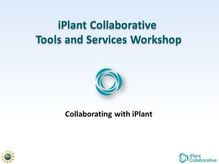 IPlant Collaborative Tools and Services Workshop iPlant Collaborative Tools and Services Workshop Collaborating with iPlant.