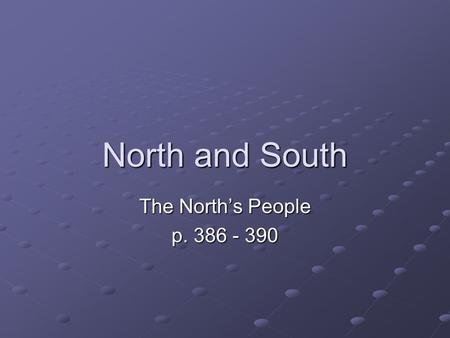 North and South The North's People p. 386 - 390.