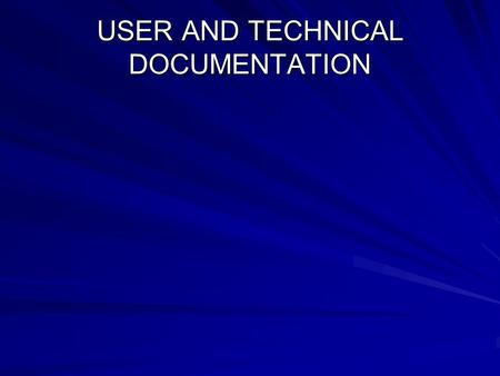 USER AND TECHNICAL DOCUMENTATION. Computer System Documentation What is documentation?What is documentation? –Communication designed to ease interaction.