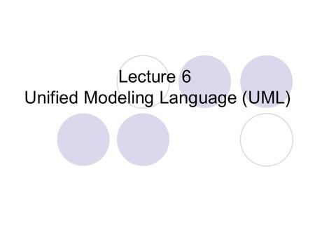 Lecture 6 Unified Modeling Language (UML)