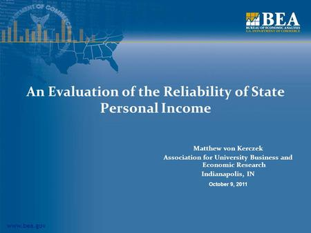 Www.bea.gov An Evaluation of the Reliability of State Personal Income Matthew von Kerczek Association for University Business and Economic Research Indianapolis,