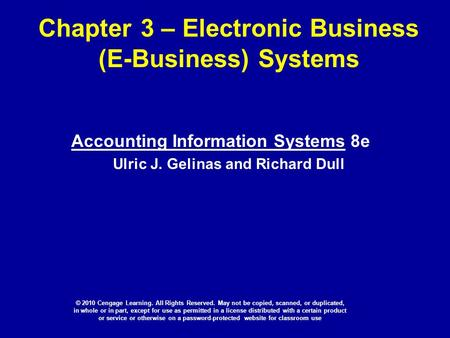 Chapter 3 – Electronic Business (E-Business) Systems Accounting Information Systems 8e Ulric J. Gelinas and Richard Dull © 2010 Cengage Learning. All Rights.
