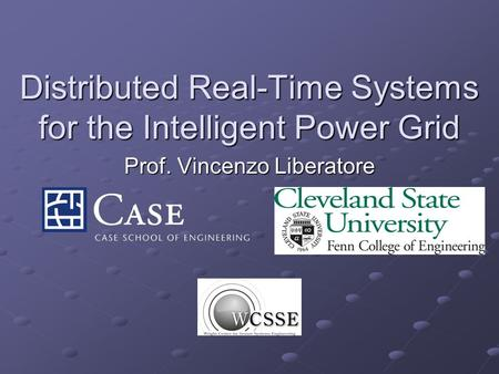 Distributed Real-Time Systems for the Intelligent Power Grid Prof. Vincenzo Liberatore.