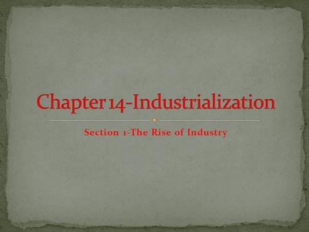 Section 1-The Rise of Industry Click the Speaker button to listen to the audio again.