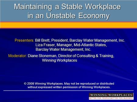 Maintaining a Stable Workplace in an Unstable Economy Presenters: Bill Brett, President, Barclay Water Management, Inc. Liza Fraser, Manager, Mid-Atlantic.