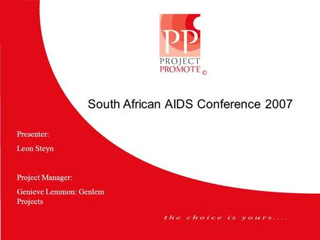 South African AIDS Conference 2007 Presenter: Leon Steyn Project Manager: Genieve Lemmon: Genlem Projects.