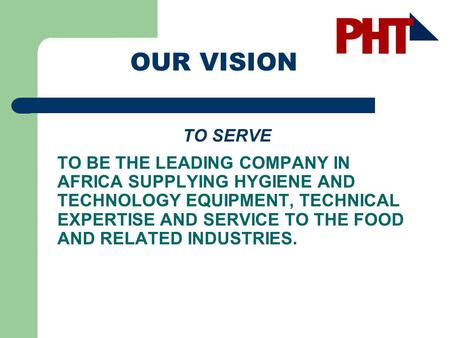 OUR VISION TO SERVE To be the leading company in africa supplying hygiene and technology equipment, technical expertise and service to the food and related.