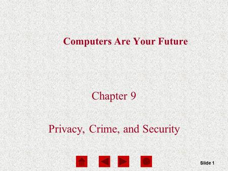 Computers Are Your Future Chapter 9 Slide 1 Computers Are Your Future Chapter 9 Privacy, Crime, and Security.
