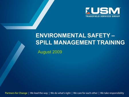 ENVIRONMENTAL SAFETY – SPILL MANAGEMENT TRAINING August 2009.