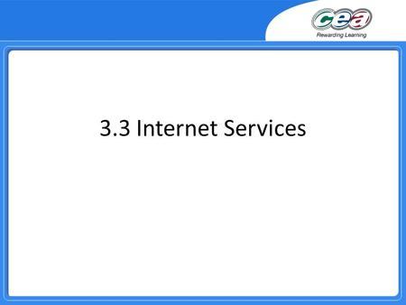 3.3 Internet Services. Overview Demonstrate knowledge and understanding of the following internet services and describe the advantages and disadvantages.