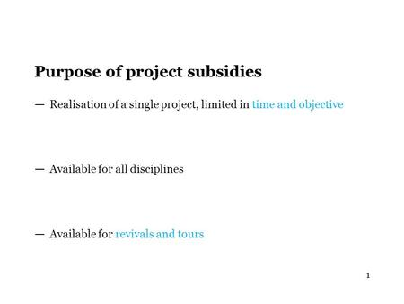 Purpose of project subsidies — Realisation of a single project, limited in time and objective — Available for all disciplines — Available for revivals.