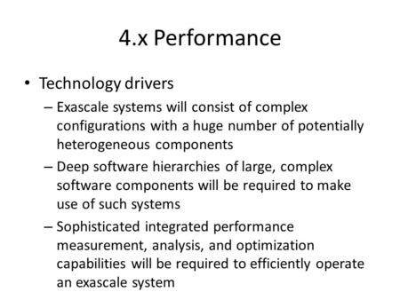 4.x Performance Technology drivers – Exascale systems will consist of complex configurations with a huge number of potentially heterogeneous components.