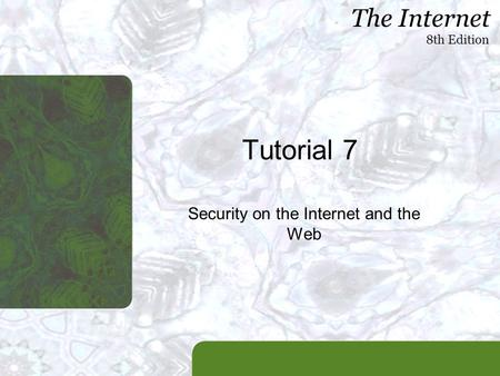 The Internet 8th Edition Tutorial 7 Security on the Internet and the Web.