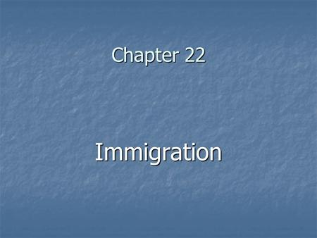Chapter 22 Immigration. The following were considered Old Immigrants Scots Scots Germans Germans Scandinavians Scandinavians Irish Irish English English.