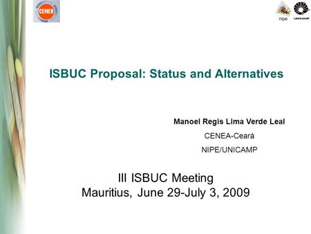 ISBUC Proposal: Status and Alternatives III ISBUC Meeting Mauritius, June 29-July 3, 2009 Manoel Regis Lima Verde Leal CENEA-Ceará NIPE/UNICAMP.