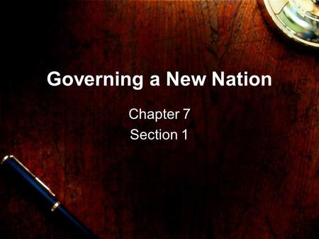 Governing a New Nation Chapter 7 Section 1. Setting up Governments In May 1776, the Continental Congress asked each colony to set up a government to protect.