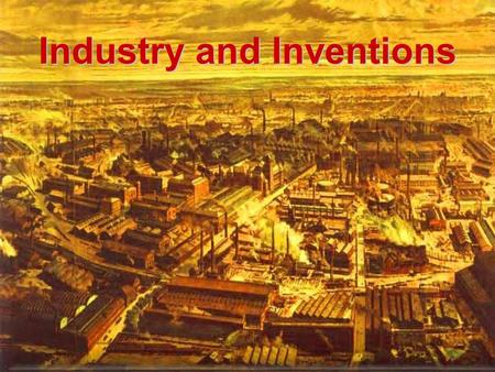 Industry and Inventions. Industrial Revolution Manufacturing of the 18 th centuryManufacturing of the 18 th century –Hand tools and small-scale manufacturing.
