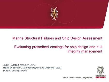 Marine Structural Failures and Ship Design Assessment Evaluating prescribed coatings for ship design and hull integrity management Allan T Larsen. MIMarEST,