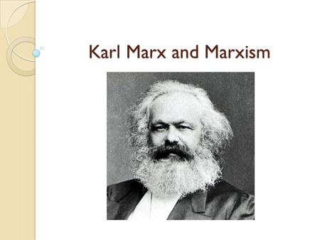 "Karl Marx and Marxism. Who was Karl Marx A German Jew descended from a long line of nobles Regarded as the ""Father of Scientific Socialism"" His work still."