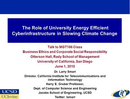 The Role of University Energy Efficient Cyberinfrastructure in Slowing Climate Change Talk to MGT166 Class Business Ethics and Corporate Social Responsibility.