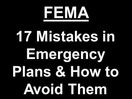 FEMA 17 Mistakes in Emergency <strong>Plans</strong> & How to Avoid Them.