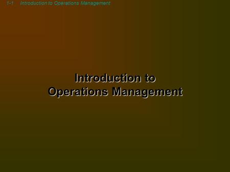 1-1Introduction to Operations Management. 1-2Introduction to Operations Management Operations Management What is operations? –The part of a business organization.