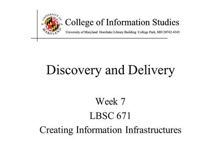 Discovery and Delivery Week 7 LBSC 671 Creating Information Infrastructures.