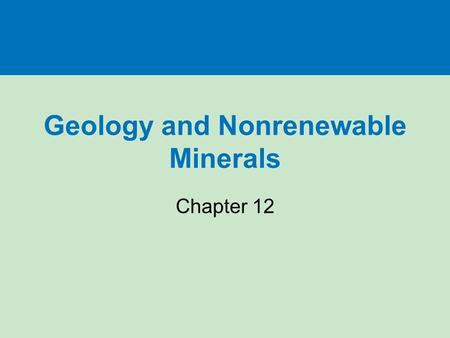 Geology and Nonrenewable Minerals Chapter 12. Three big ideas Dynamic forces that move matter within the earth and on its surface recycle the earth's.