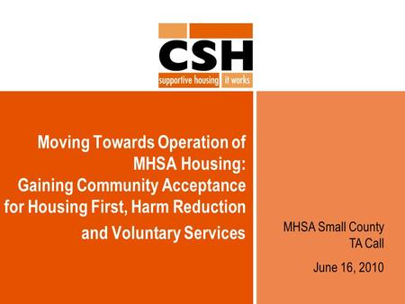 Moving Towards Operation of MHSA Housing: Gaining Community Acceptance for Housing First, Harm Reduction and Voluntary Services MHSA Small County TA Call.