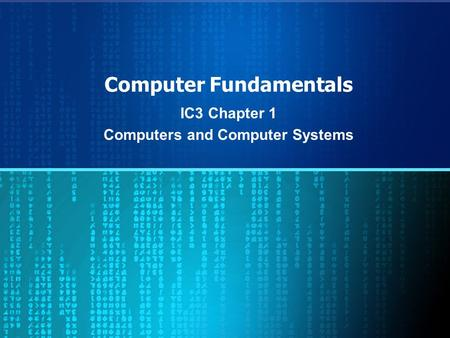 Computer Fundamentals IC3 Chapter 1 Computers and Computer Systems.
