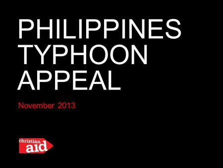 PHILIPPINES TYPHOON APPEAL November 2013. 670,000 are now homeless after Typhoon Haiyan ripped through the Philippines.